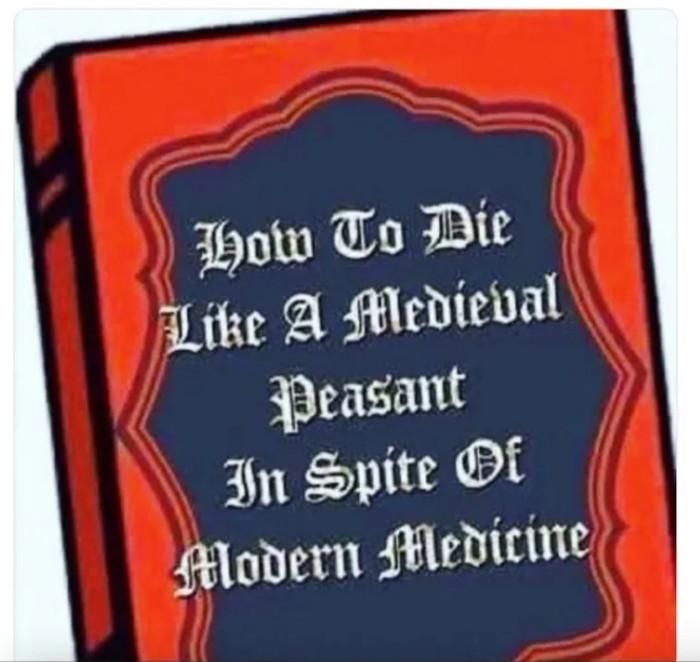 How to die like a medieval peasant in spite of modern               medicine.